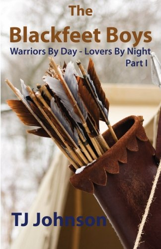9780981993218: The Blackfeet Boys - Part I: Warriors By Day - Lovers By Night