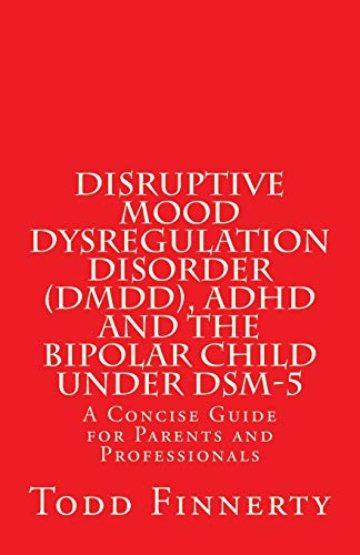 9780981995526: Disruptive Mood Dysregulation Disorder (DMDD), ADHD and the Bipolar Child Under DSM-5: A Concise Guide for Parents and Professionals