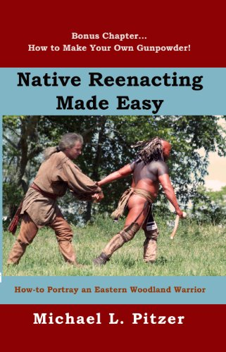 9780981997537: Native Reenacting Made Easy...How To Portray an Eastern Woodland Warrior