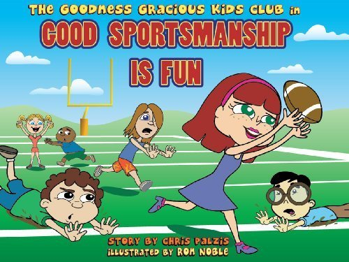 Good Sportsmanship Is Fun (Goodness Gracious Club): Palzis, Chris
