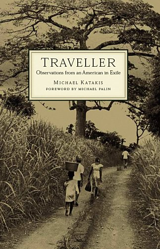 Traveller: Observations from an American in Exile: Michael Katakis, Foreword by Michael Palin