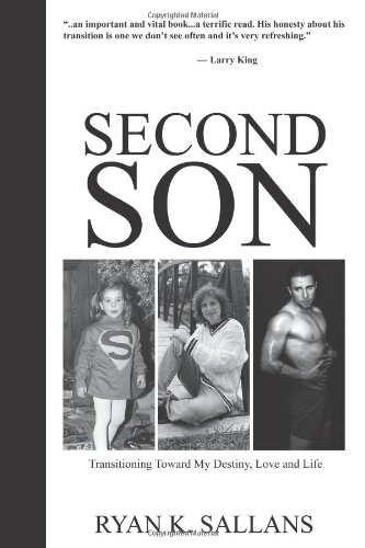 Second Son: Transitioning Toward My Destiny, Love, and Life: Ryan K. Sallans