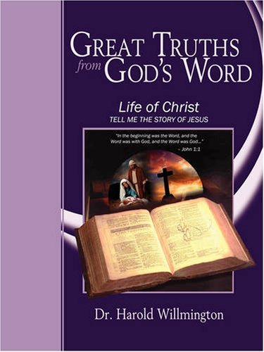 The Life of Christ (0982002203) by Harold L Willmington