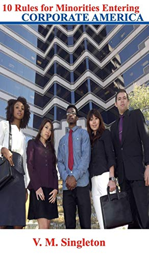 10 Rules for Minorities Entering Corporate America: V. M. Singleton