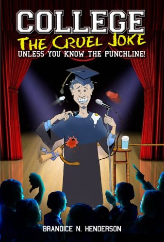 College the Cruel Joke, .Unless You Know the Punchline: Brandice N. Henderson