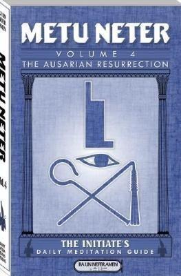 Metu Neter: The Ausarian Resurrection- The Initiate's,: Ra Un Nefer