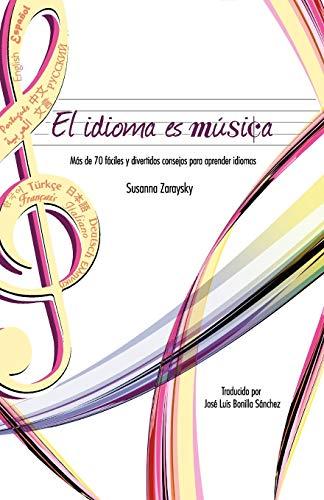 9780982018972: El Idioma Es Musica: Mas de 70 Faciles y Divertidos Consejos Para Aprender Idiomas