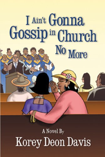 I Ain't Gonna Gossip in Church No: Korey Deon Davis;