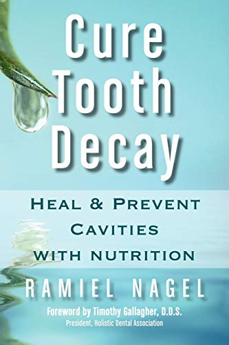Cure Tooth Decay: Heal and Prevent Cavities with Nutrition (First Edition) (Paperback): Ramiel ...