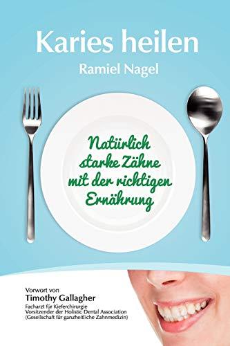 9780982021347: Karies Heilen: Naturlich Starke Zahne Mit Der Richtigen Ernahrung