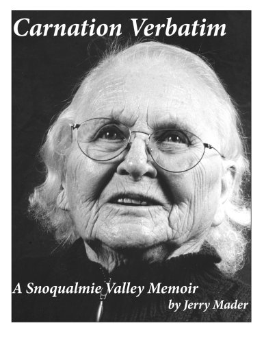 Carnation Verbatim--A Snoqualmie Valley Memoir: Jerry Mader