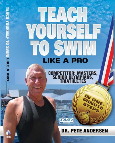 9780982024850: Teach Yourself To Swim - Competitor Masters, Senior Olympians, Triathletes, and USA Age-Group Swimmers, 3:21 Viewing Time Complete Competitive Technique, All Strokes, Demos by Dr. Pete
