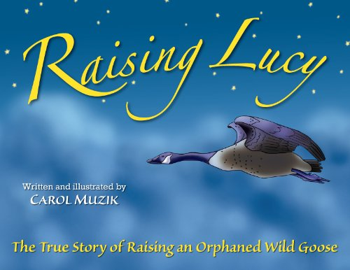 9780982026915: Raising Lucy - The True Story of Raising an Orphaned Wild Goose