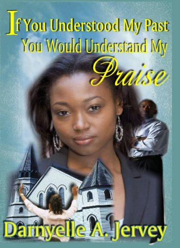 9780982028001: If You Understood My Past, You Would Understand My Praise