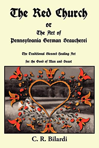 The Red Church or the Art of Pennsylvania German Braucherei: Bilardi, C. R.