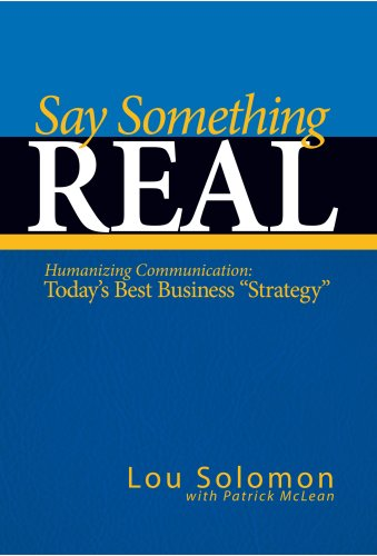 9780982034903: Say Something Real: Humanizing Communication is Today's Best Business Strategy