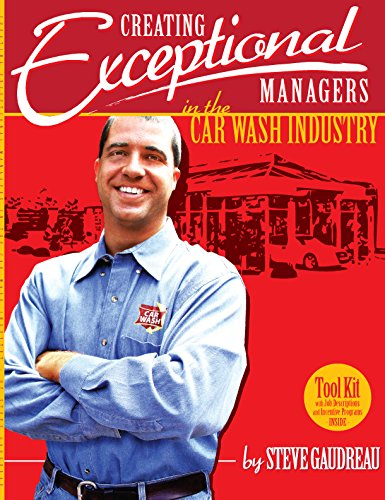 9780982036013: Creating Exceptional Managers in the Car Wash Industry