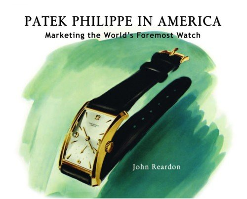 9780982037928: Patek Philippe in America: Marketing the World's Foremost Watch