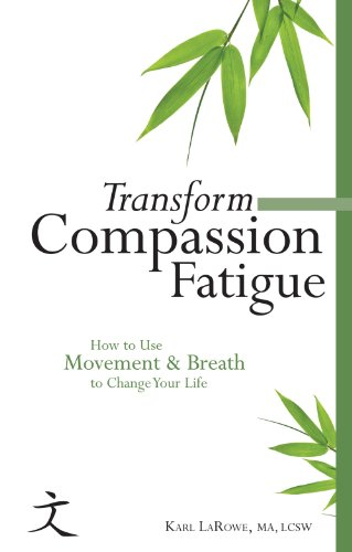 9780982039847: Transform Compassion Fatigue: How to Use Movement & Breath to Change Your Life