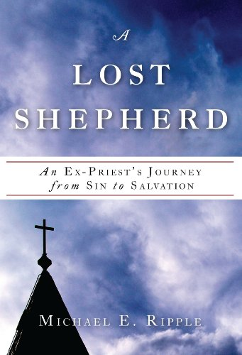 9780982040737: A Lost Shepherd: An Ex-Priest's Journey from Sin to Salvation