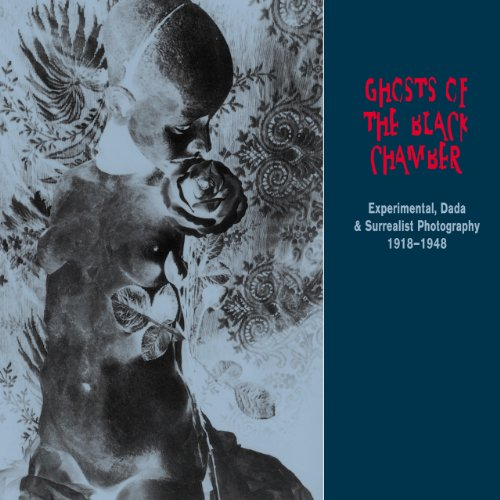 9780982046449: Ghosts of the Black Chamber: Experimental, Dada & Surrealist Photography 1918-1948
