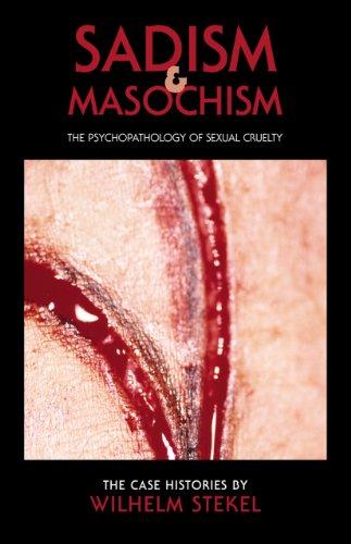 Sadism and Masochism: The Psychopathology of Sexual: Stekel, Wilhelm