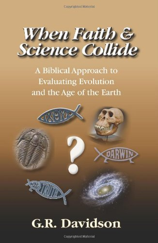 9780982048603: When Faith and Science Collide: A Biblical Approach to Evaluating Evolution, Creationism, Intelligent Design, and the Age of the Earth
