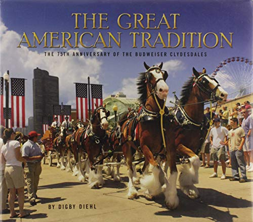 The Great American Tradition: The 75th Anniversary of the Budweiser Clydesdales: Digby Diehl