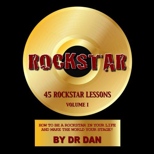 RockStar: 45 RockStar Lessons: How to Be: Dr. Dan Ardebili