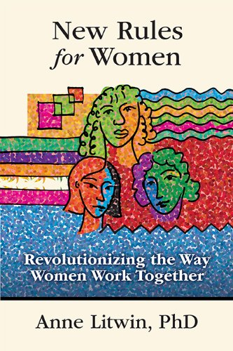 9780982056981: New Rules for Women: Revolutionizing the Way Women Work Together