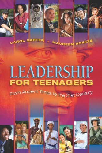 Leadership for Teenagers: From Ancient Times to: Carter, Carol; Breeze,