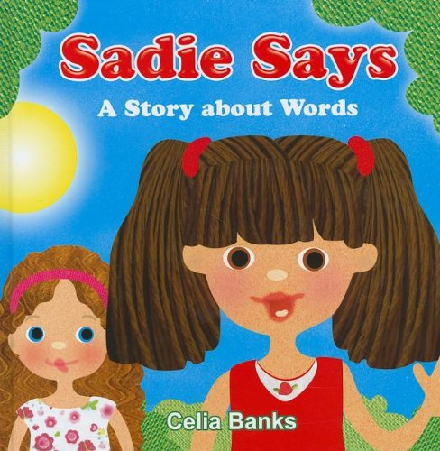 Sadie Says: A Story About Words (God's Word Is Just for Me!) (0982059027) by Celia Banks