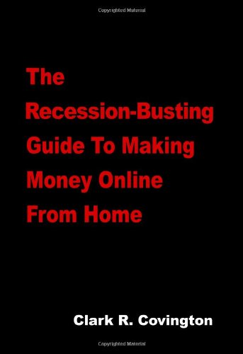 9780982061626: The Recession-Busting Guide To Making Money Online From Home