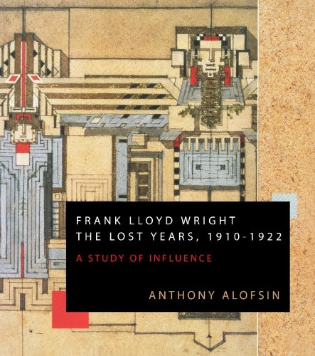 9780982063019: Frank Lloyd Wright: The Lost Years, 1910-1922: A Study of Influence