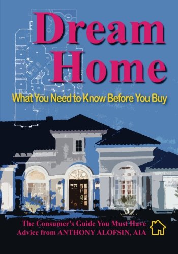 Dream Home: What You Need to Know Before You Buy: Alofsin, Anthony