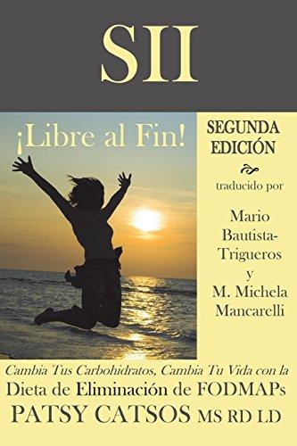 9780982063569: SII - ¡Libre al Fin! Segunda Edición: Cambia Tus Carbohidratos, Cambia Tu Vida con la Dieta de Eliminación de FODMAPs (Spanish Edition)