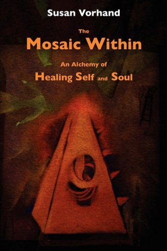 9780982065730: The Mosaic Within: An Alchemy of Healing Self and Soul
