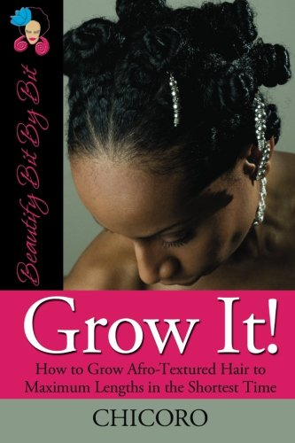 9780982068908: Grow It!: How to Grow Afro-Textured Hair to Maximum Lengths in the Shortest Time