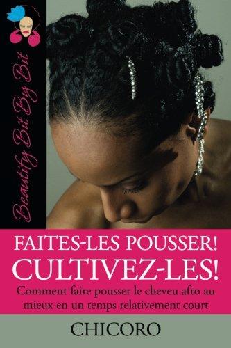 9780982068946: Faites-Les Pousser! Cultivez-Les!: Comment faire pousser le cheveu afro au mieux en un temps relativement court (Beautify Bit By Bit) (Volume 3) (French Edition)