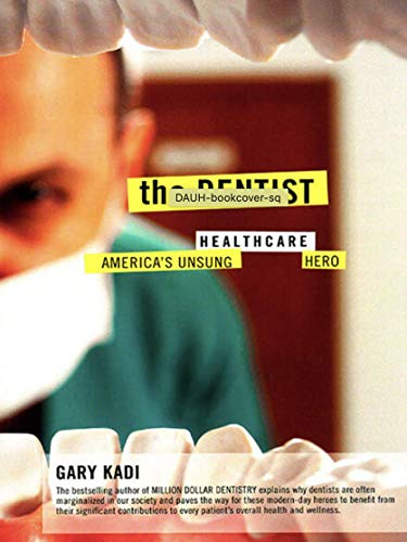 The Dentist America's Unsung Healthcare Hero: Gary kadi
