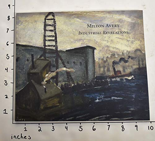 Milton Avery; industrial revelations; February 18-May 1,: Avery, Milton (Gail
