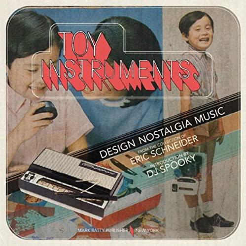 9780982075487: Toy Instruments: Design, Nostalgia, Music