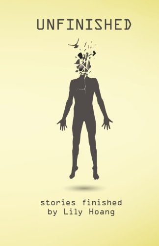 9780982077573: Unfinished: stories finished by Lily Hoang
