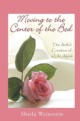 9780982082201: Moving to the Center of the Bed: The Artful Creation of a Life Alone