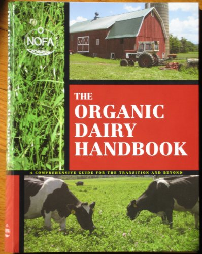 9780982085011: The Organic Dairy Handbook: A Comprehensive Guide for the Transition and Beyond