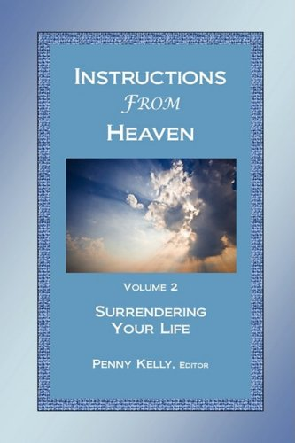 Instructions from Heaven, Vol. 2 : Surrendering Your Life: Kelly, Penny