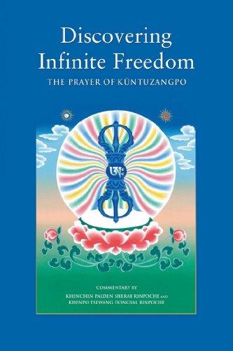 Discovering Infinite Freedom: The Prayer of Küntuzangpo: Rinpoche, Khenchen Palden