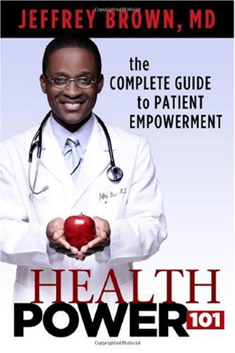 Health Power 101: the Complete Guide to: M.D., Jeffrey Brown