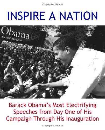 9780982100530: INSPIRE A NATION: Barack Obama's Most Electrifying Speeches from Day One of His Campaign Through His Inauguration (2009 edition)
