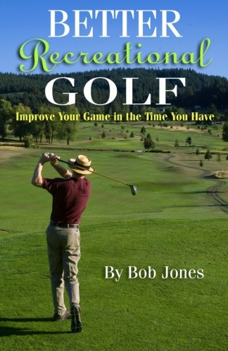 9780982102848: Better Recreational Golf: Improve Your Game in the Time You Have